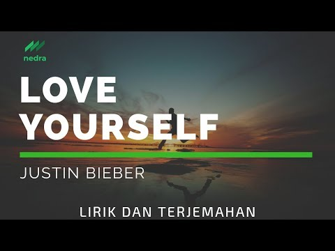 Terjemahan lirik Love Yourself - Justin Bieber