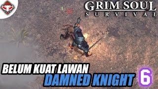 Grim Soul Survival - (6) Belum Kuat Lawan Damned Knight