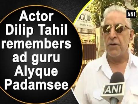 Actor Dilip Tahil remembers ad guru Alyque Padamsee