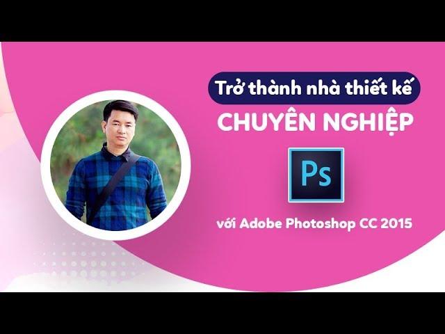 Trở thành nhà thiết kế chuyên nghiệp với Adobe Photoshop CC 2015_Lê Đức Lợi