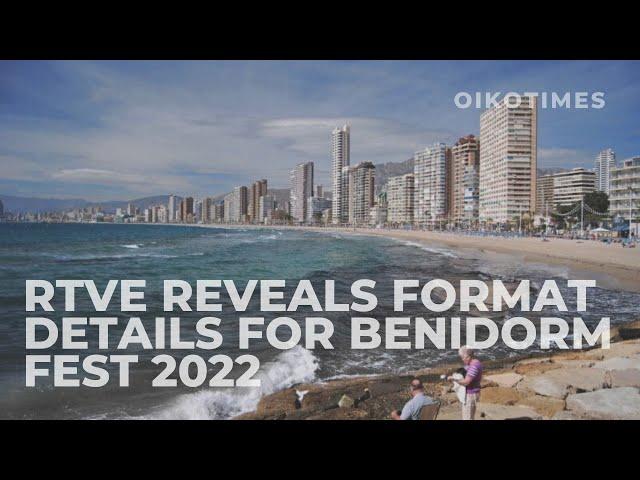OIKOTIMES 🇪🇸 RTVE REVEALS BENIDORM FEST 2022 DETAILS