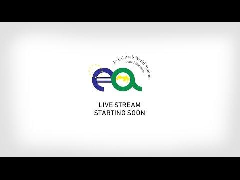 "Live Stream: 3rd EU-Arab World Summit ""Shared Horizons"" - Day 1"