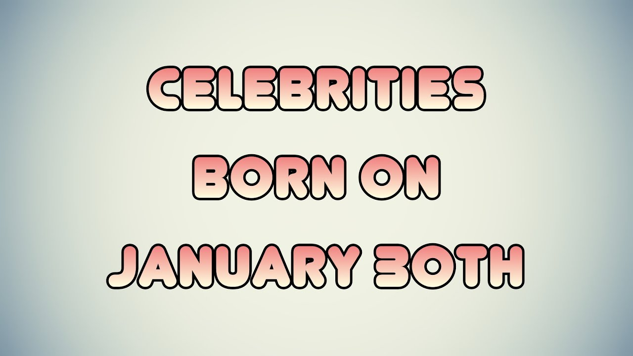 January 30 - Famous Birthdays - On This Day
