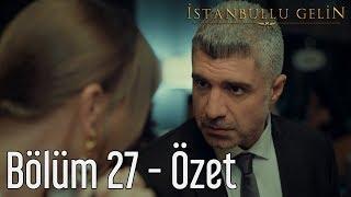 İstanbullu Gelin 27. Bölüm - Özet