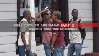 Real Goes To Suriname - Part 2 - Learning From Our Neighbours