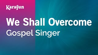 Karaoke We Shall Overcome - Gospel Singer *