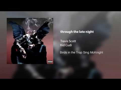 Travis Scott - through the late night ft.Kid Cudi