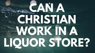 Can a Christian Work in a Liquor Store? - Your Questions, Honest Answers Video