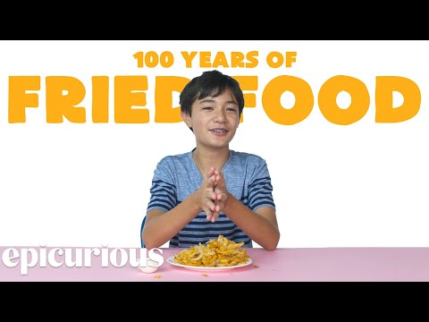 Kids Try 100 Years Of Fried Food | Epicurious