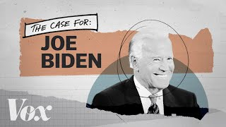 The case for Joe Biden
