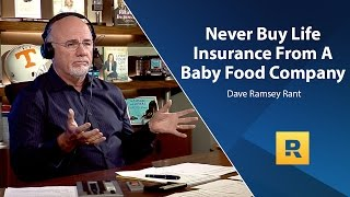 Never Buy Life Insurance From A Baby Food Company - Dave Ramsey Rant