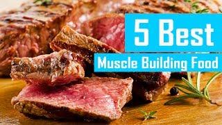 5 Best Muscle Building Food