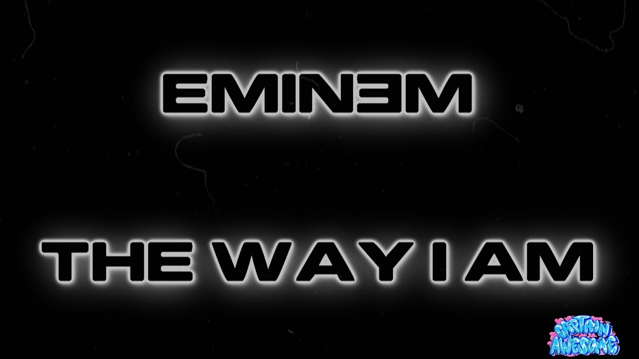The Way I Am - Eminem (Lyrics)