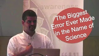 The Biggest Error Ever Made in the Name of Science