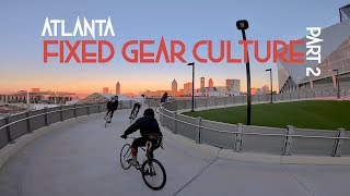 FIXED GEAR CULTURE - ATLANTA (PART 2)