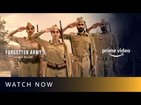 Watch Now: The Forgotten Army - Tum Azaad Ho | Amazon Prime Video