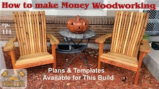 How to Make Money Woodworking & Adirondack Chair Detailed Build