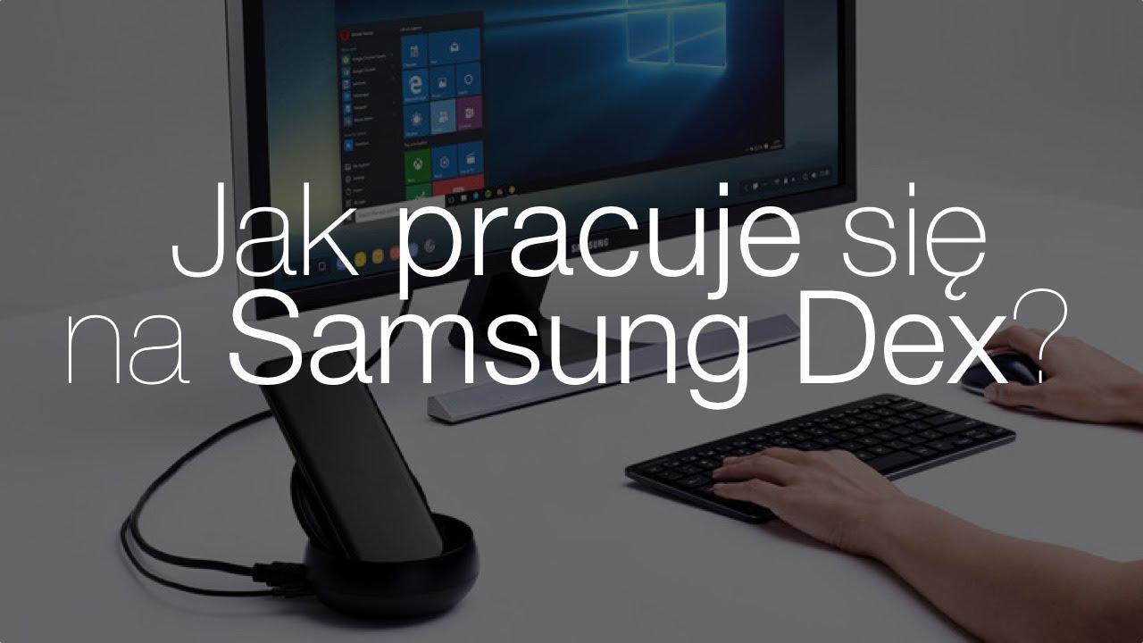 Czy da się pracować na Samsung Dex? Sprawdzamy