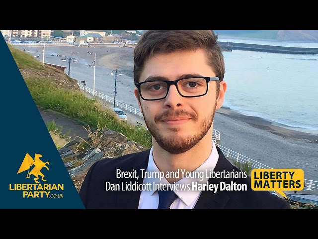 Liberty Matters - Harley Dalton on Brexit, Trump and Young Libertarians