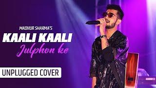 Kali Kali Zulfon Ke Unplugged Cover | Madhur Sharma | Nusrat Fateh Ali Khan | Tune Lyrico