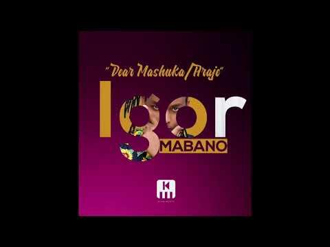 Igor Mabano Dear Mashuka (Araje) Official Audio