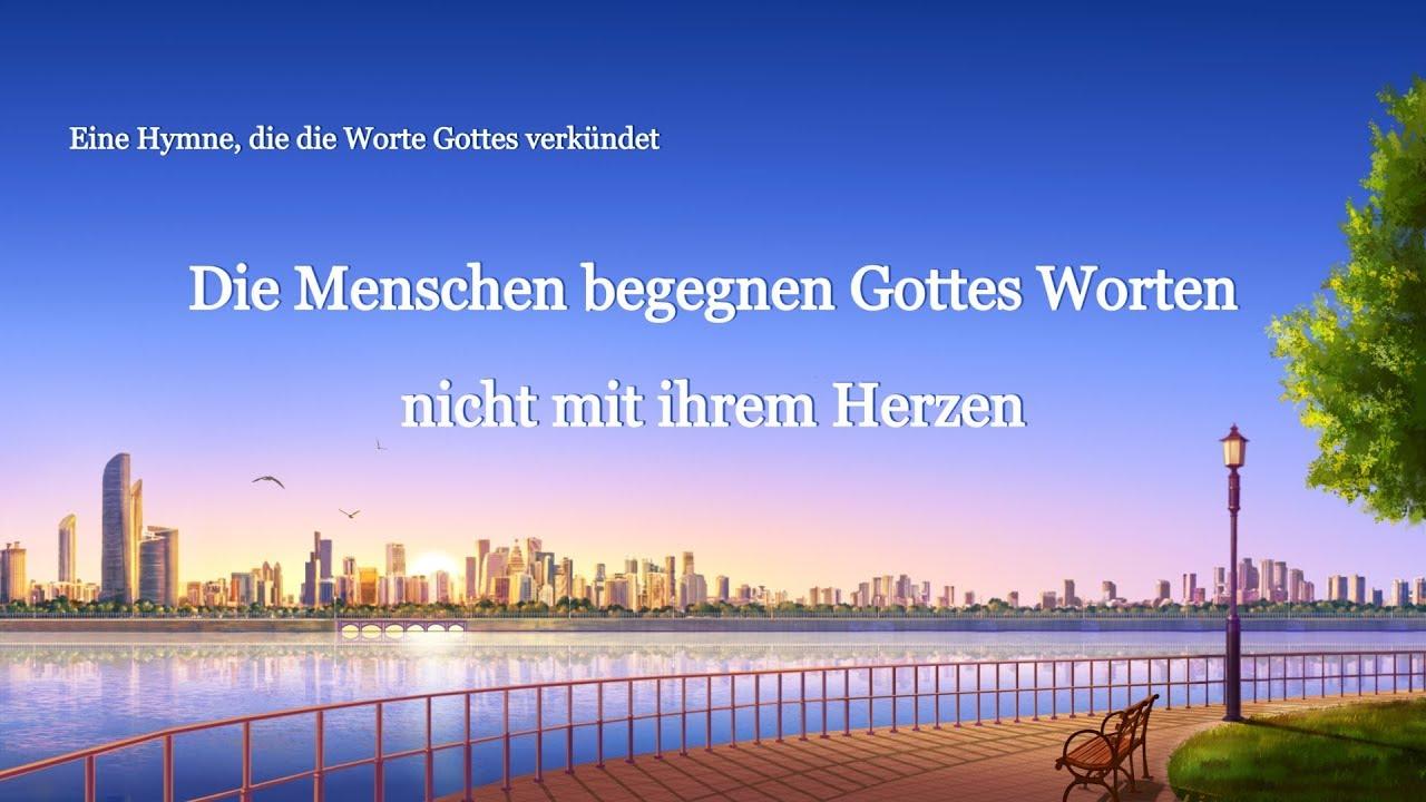 Christliches Lied   Die Menschen begegnen Gottes Worten nicht mit ihrem Herzen