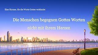 Christliches Lied | Die Menschen begegnen Gottes Worten nicht mit ihrem Herzen