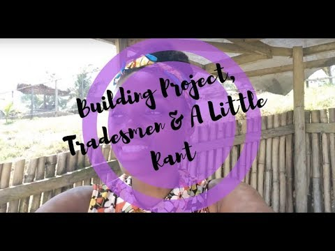 Building Project, Tradesmen In Ghana And A Little Rant