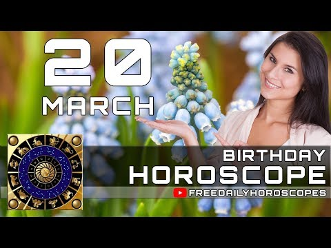 March 20 - Birthday Horoscope Personality