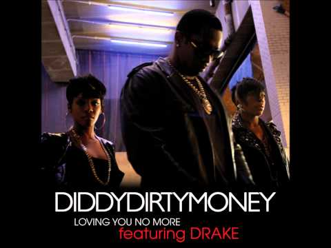 Loving You No More - Diddy Dirty Money ft. Drake
