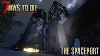 7 Days To Die (Alpha 17.4) - The Spaceport (Day 136)