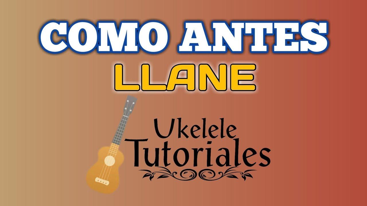 Como tocar COMO ANTES de LLANE en Ukelele - (Ukelele Tutoriales)