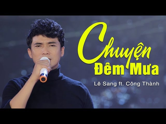 Chuyện Đêm Mưa - Lê Sang ft. Công Thành   Tuyệt Phẩm Song Ca Bolero Hay Nhất 2018