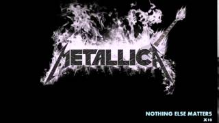 Metallica - Nothing Else Matters [10 times]