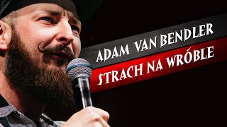 Adam Van Bendler - Strach na wrble (2018) I Cay program