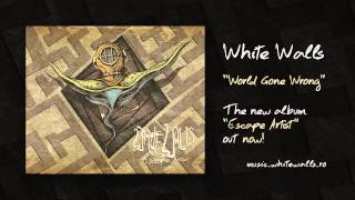 "White Walls - World Gone Wrong (Official HD audio album stream - ""Escape Artist"" out now!)"