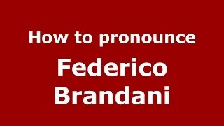 How to pronounce Federico Brandani (Italian/Italy) - PronounceNames.com