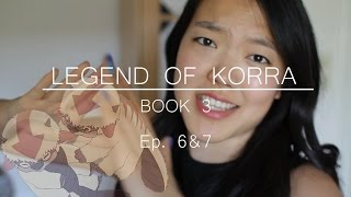 The Legend of Korra - Book 3 Discussion | Ep. 6&7