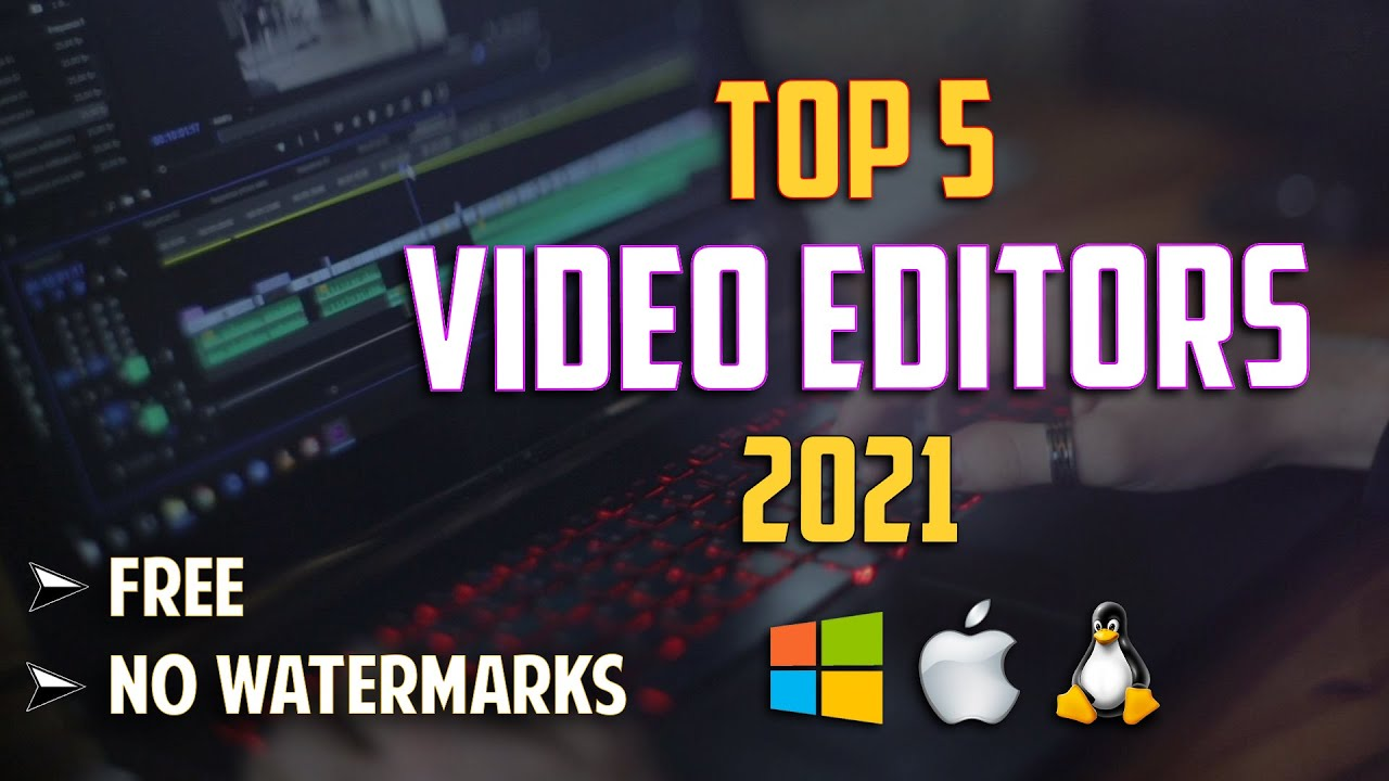 Download Top 5 Best FREE VIDEO EDITING Software In 2021!
