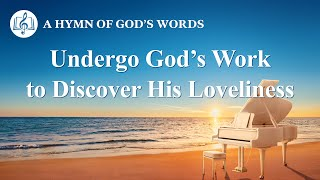 "2020 Christian Devotional Song | ""Undergo God's Work to Discover His Loveliness"""