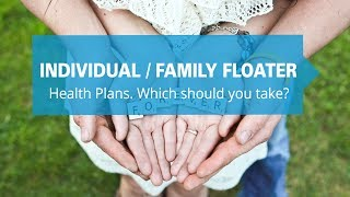 Individual or family floater - Which is the best health plan for your fa...