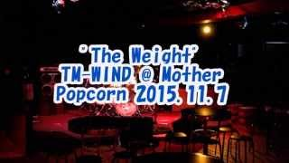 "encore""The Weight"" TM-WIND @ Mother Popcorn 2015.11.7"