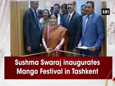Sushma Swaraj inaugurates Mango Festival in Tashkent - #Uzbekistan News