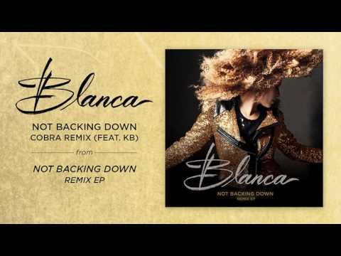 Blanca - Not Backing Down - Cobra Remix (Feat. KB) - Official Audio