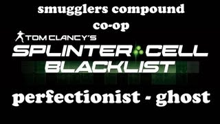 Video Splinter Cell: Blacklist - Smugglers Compound Co-op - Perfectionist/Ghost (#1&2 Leaderboard run) download MP3, 3GP, MP4, WEBM, AVI, FLV September 2018