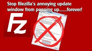 PC Tutorial - How to stop filezilla's annoying UPDATE pop up window...forever!