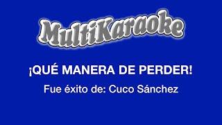 ¡Qué Manera De Perder! - Multikaraoke ► Éxito De Cuco Sanches