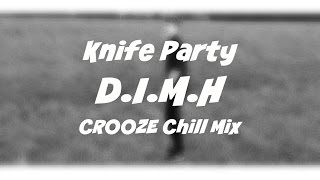 Knife Party D I M H Crooze Chill Mix