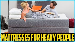 Top 5 Best Mattresses For Heavy People 2020 Reviews