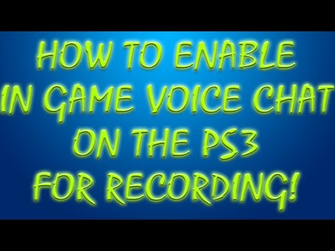 How To Enable In Game Voice Chat On The PS3 For Recording!